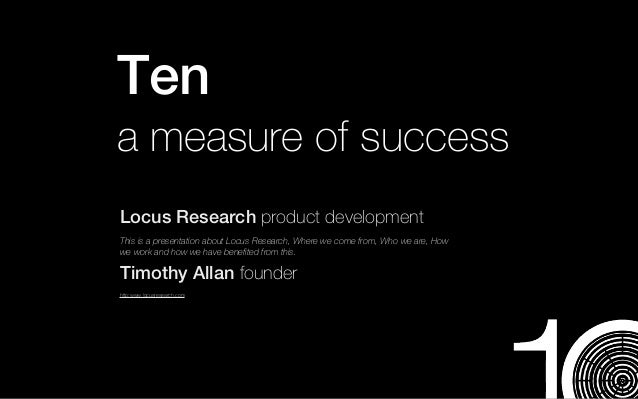 Tena measure of successLocus Research product developmentThis is a presentation about Locus Research, Where we come from, ...