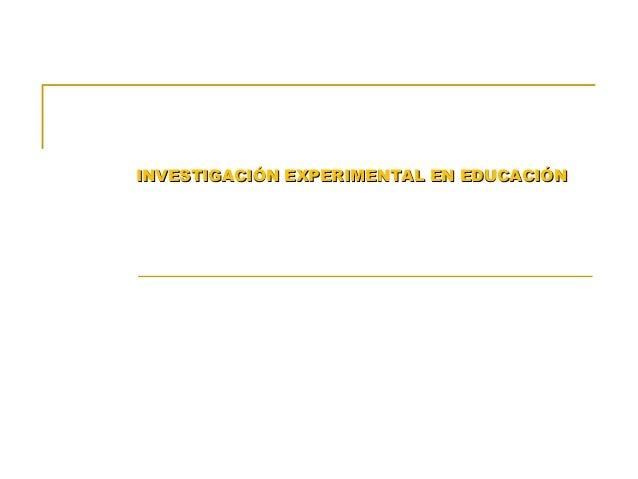 INVESTIGACIÓN EXPERIMENTAL EN EDUCACIÓNINVESTIGACIÓN EXPERIMENTAL EN EDUCACIÓN