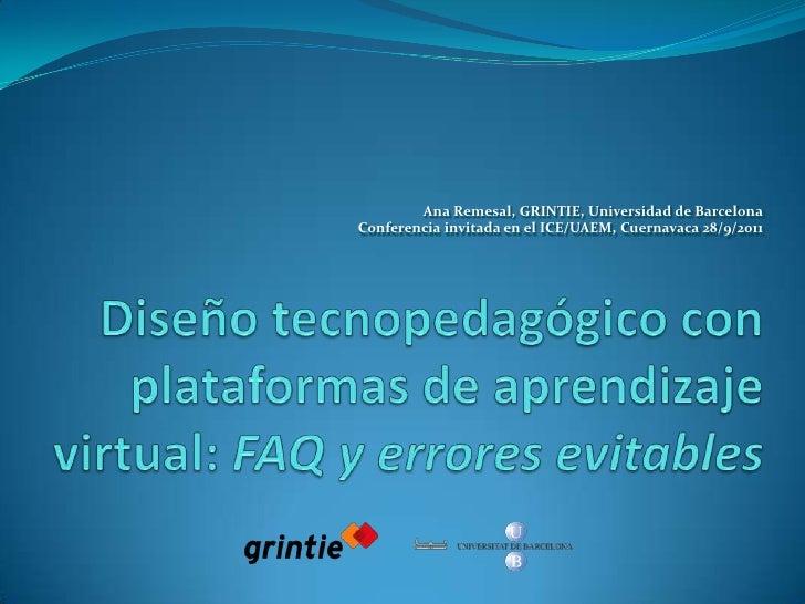 Ana Remesal, GRINTIE, Universidad de Barcelona<br />Conferencia invitada en el ICE/UAEM, Cuernavaca 28/9/2011<br />Diseño ...