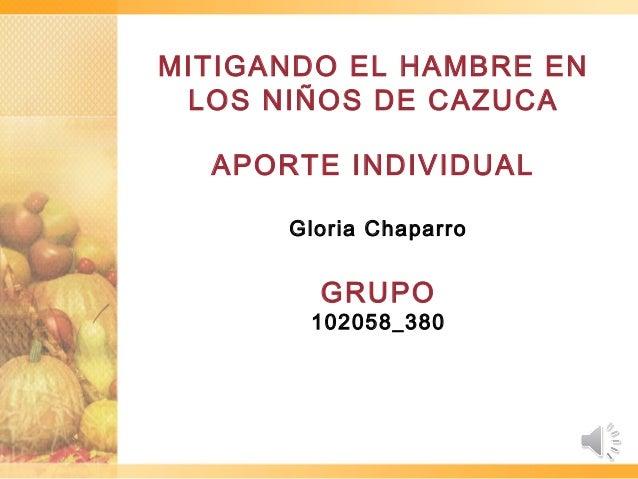 MITIGANDO EL HAMBRE ENLOS NIÑOS DE CAZUCAAPORTE INDIVIDUALGloria ChaparroGRUPO102058_380