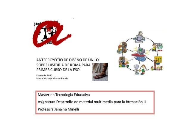 ANTEPROYECTO DE DISEÑO DE UN LOSOBRE HISTORIA DE ROMA PARAPRIMER CURSO DE LA ESOEnero de 2010Maria Victoria Almuni Balada ...