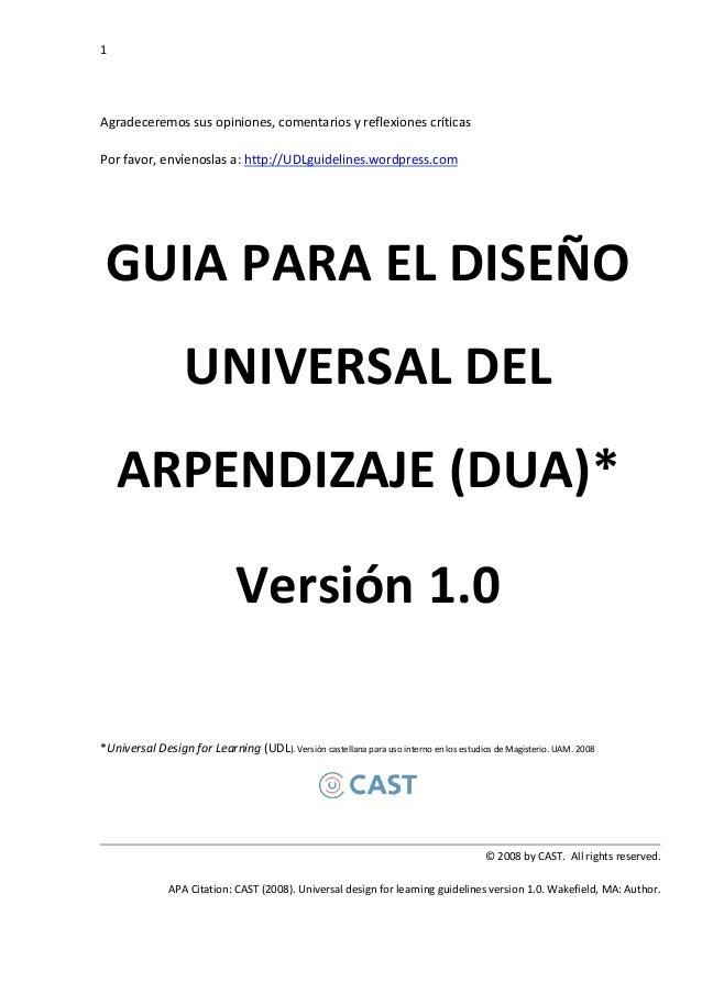 1  GUIA PARA EL DISEÑO  UNIVERSAL DEL  ARPENDIZAJE (DUA)*  Versión 1.0  *Universal Design for Learning (UDL). Versión cast...