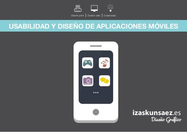 Diseño print  Diseño web  Creatividad  USABILIDAD Y DISEÑO DE APLICACIONES MÓVILES  izaskunsaez.es Diseño Gráfico  www.iza...