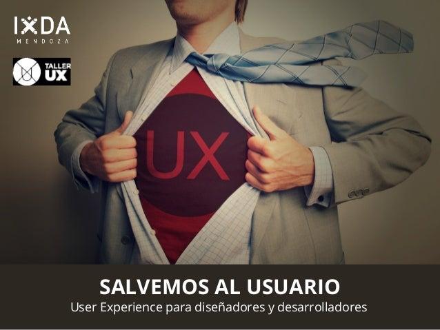 SALVEMOS AL USUARIO  User Experience para diseñadores y desarrolladores