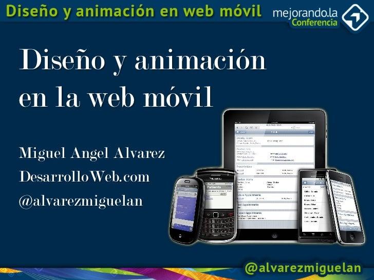 Diseño y animaciónen la web móvilMiguel Angel AlvarezDesarrolloWeb.com@alvarezmiguelan