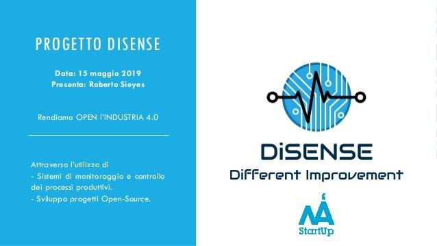 PROGETTO DISENSE Rendiamo OPEN l'INDUSTRIA 4.0 Attraverso l'utilizzo di - Sistemi di monitoraggio e controllo dei processi...