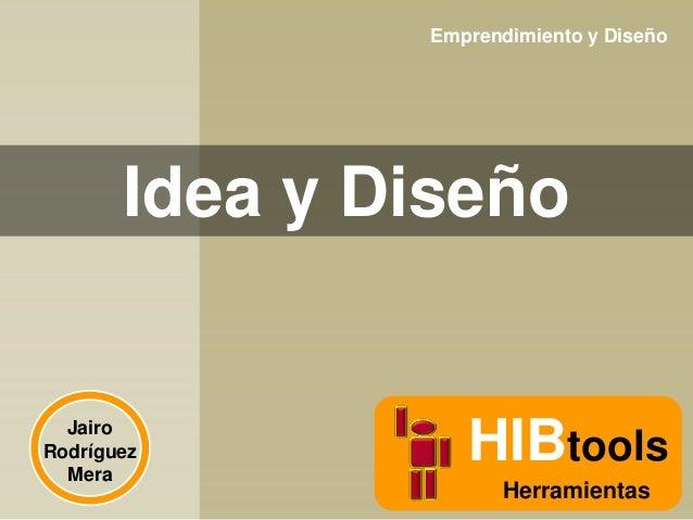 Emprendimiento y Diseño  Idea y Diseño  Jairo Rodríguez Mera  HIBtools Herramientas