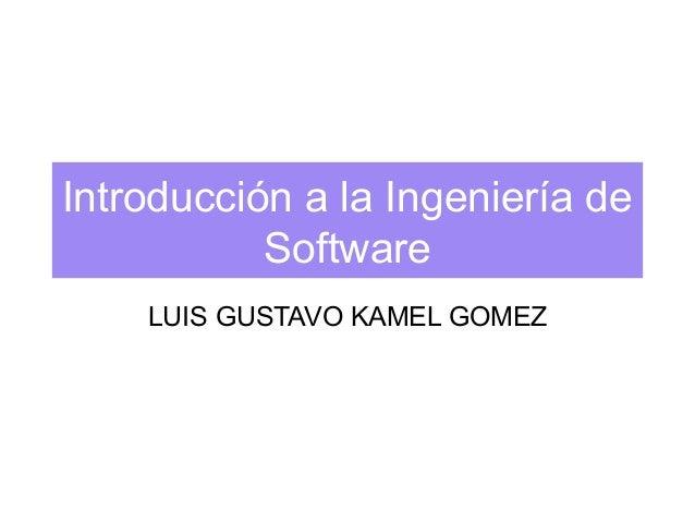 Introducción a la Ingeniería de Software LUIS GUSTAVO KAMEL GOMEZ