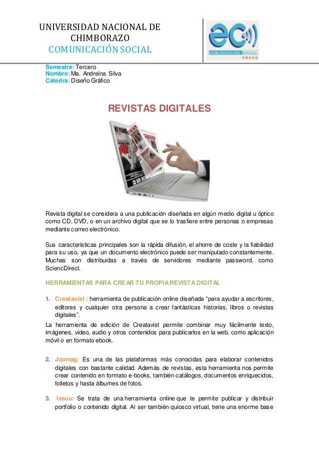 Semestre:Tercero Nombre: Ma. Andreína Silva Cátedra: Diseño Gráfico REVISTAS DIGITALES Revista digital se considera a una ...