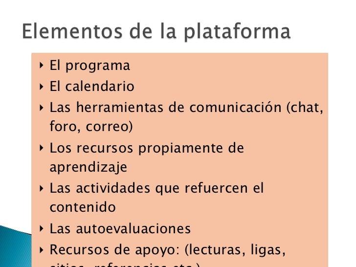 <ul><li>El programa </li></ul><ul><li>El calendario </li></ul><ul><li>Las herramientas de comunicación (chat, foro, correo...