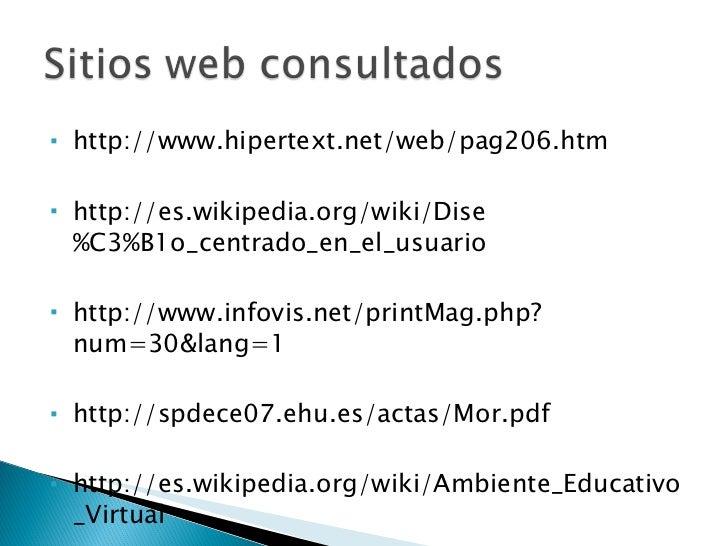 <ul><li>http://www.hipertext.net/web/pag206.htm </li></ul><ul><li>http://es.wikipedia.org/wiki/Dise%C3%B1o_centrado_en_el_...