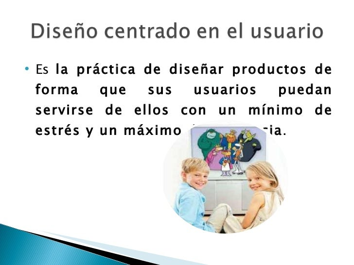 Diseño centrado en el usuario. Slide 3