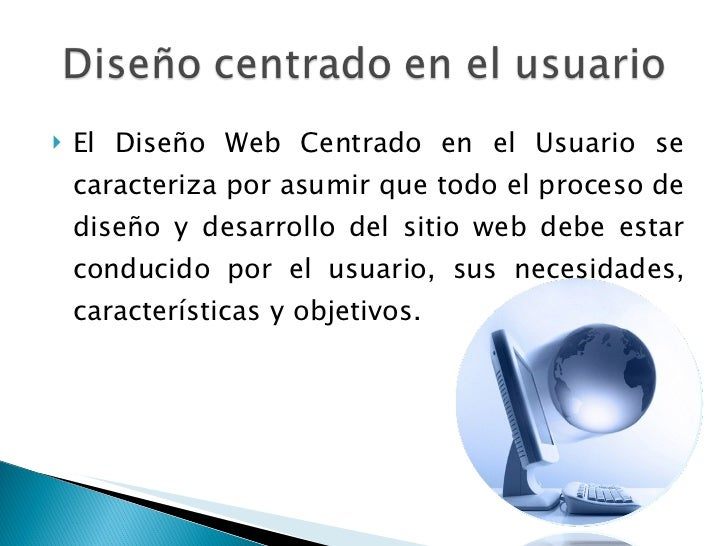 <ul><li>El Diseño Web Centrado en el Usuario se caracteriza por asumir que todo el proceso de diseño y desarrollo del siti...