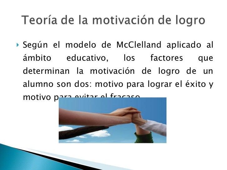 <ul><li>Según el modelo de McClelland aplicado al ámbito educativo, los factores que determinan la motivación de logro de ...