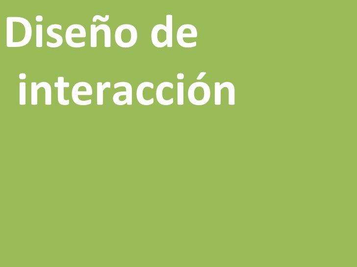 <ul><li>Diseño de interacción </li></ul>