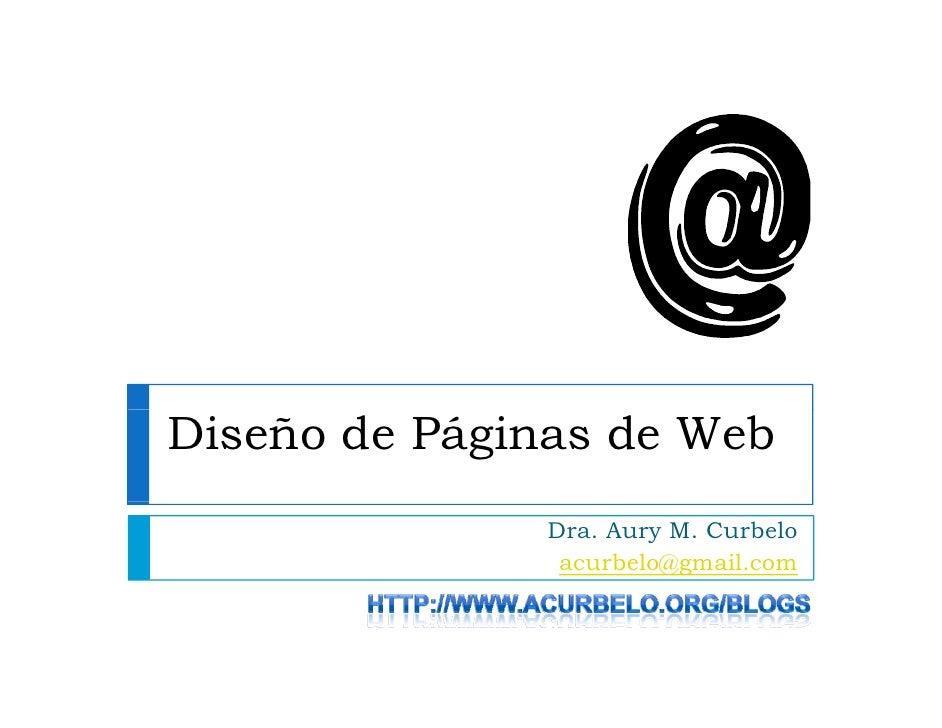 Diseño de Páginas de Web               Dra. Aury M. Curbelo                acurbelo@gmail.com