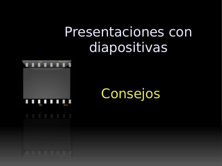 Presentaciones con diapositivas <ul><ul><li>Consejos </li></ul></ul>