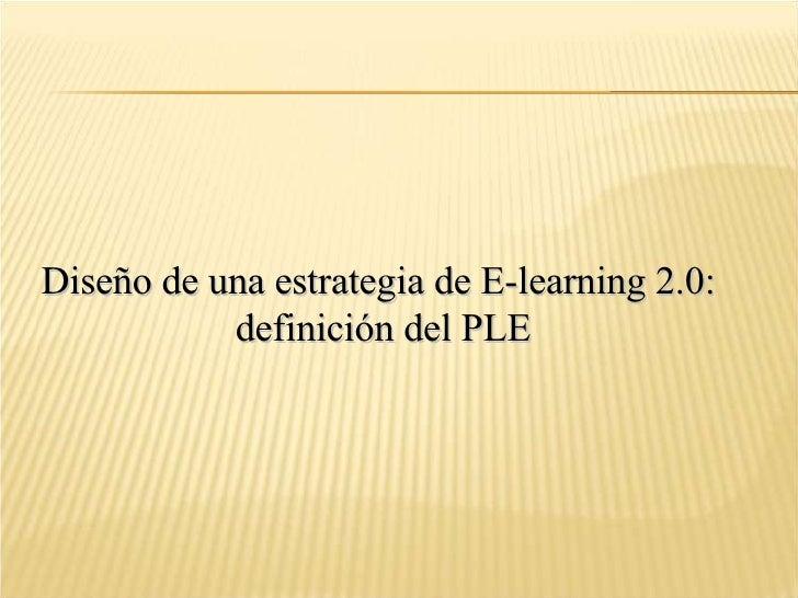 Diseño de una estrategia de E-learning 2.0:  definición del PLE