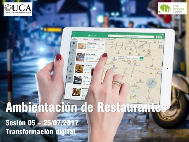Ambientación de Restaurantes Sesión 05 – 25/07/2017 Transformación digital