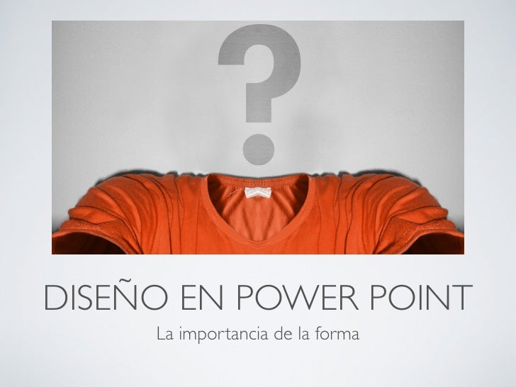 DISEÑO EN POWER POINT      La importancia de la forma