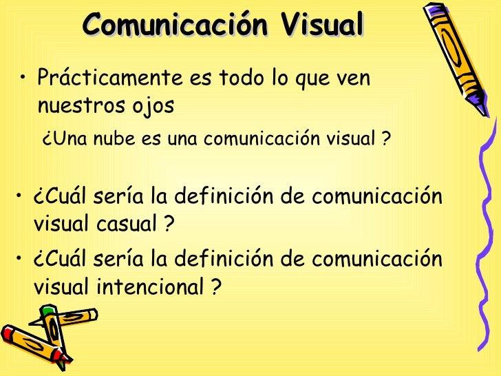 Comunicación Visual   <ul><li>Prácticamente es todo lo que ven nuestros ojos  </li></ul>¿Una  nube es una comunicación vis...