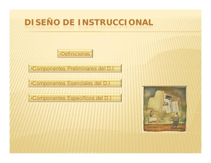 DISEÑO DE INSTRUCCIONAL               •Definiciones    •Componentes Preliminares del D.I      p   •Componentes Esenciales ...