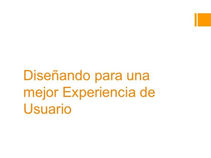 Diseñando para unamejor Experiencia deUsuarioEduardo H. Calvillo Gámez
