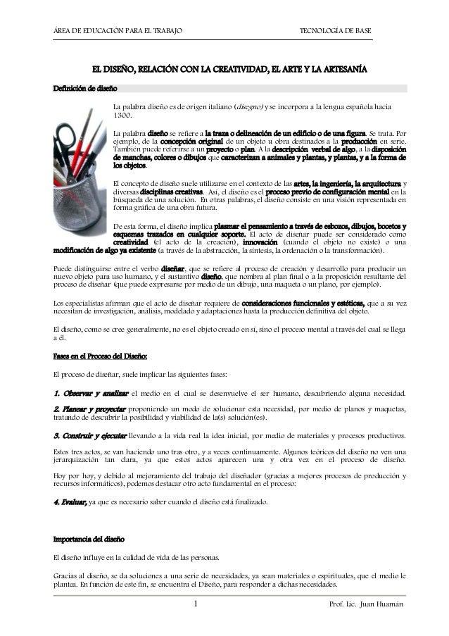 ÁREA DE EDUCACIÓN PARA EL TRABAJO  TECNOLOGÍA DE BASE  EL DISEÑO, RELACIÓN CON LA CREATIVIDAD, EL ARTE Y LA ARTESANÍA Defi...
