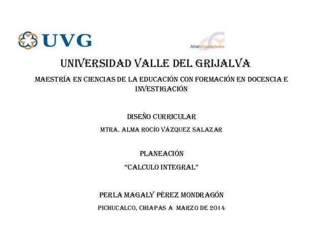 UNIVERSIDAD VALLE DEL GRIJALVA Maestría EN CIENCIAS DE LA Educación CON Formación EN DOCENCIA E Investigación Diseño curri...