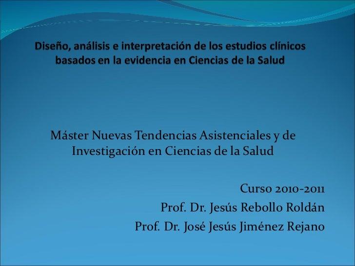 Máster Nuevas Tendencias Asistenciales y de Investigación en Ciencias de la Salud Curso 2010-2011 Prof. Dr. Jesús Rebollo ...