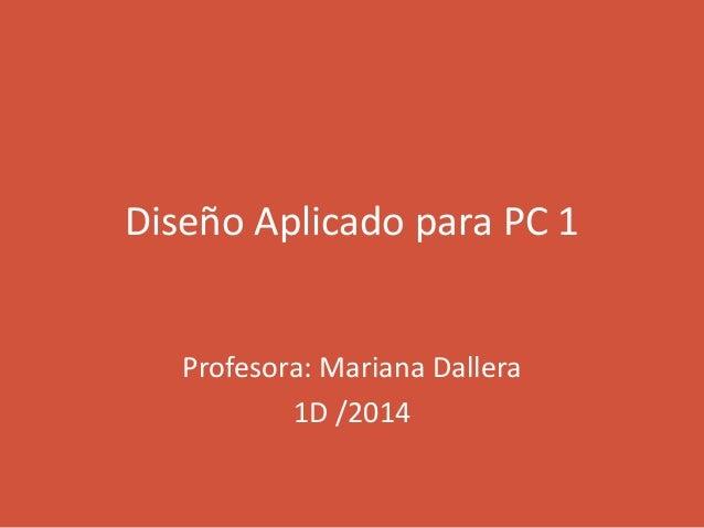 Diseño Aplicado para PC 1 Profesora: Mariana Dallera 1D /2014