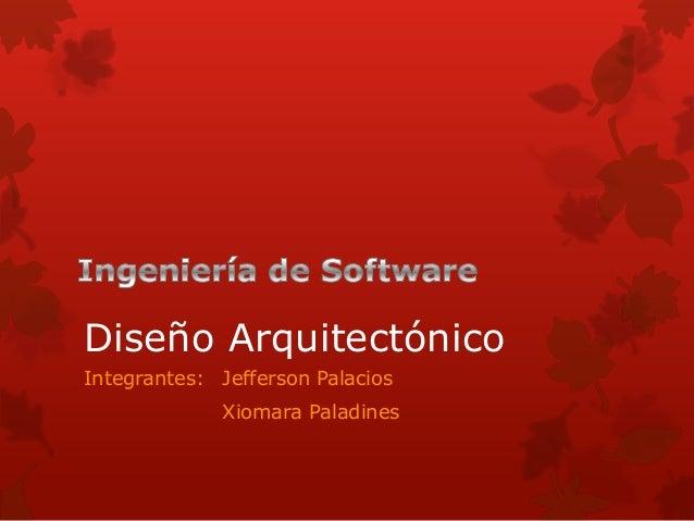 Diseño ArquitectónicoIntegrantes: Jefferson Palacios             Xiomara Paladines