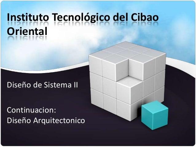 Instituto Tecnológico del CibaoOrientalDiseño de Sistema IIContinuacion:Diseño Arquitectonico