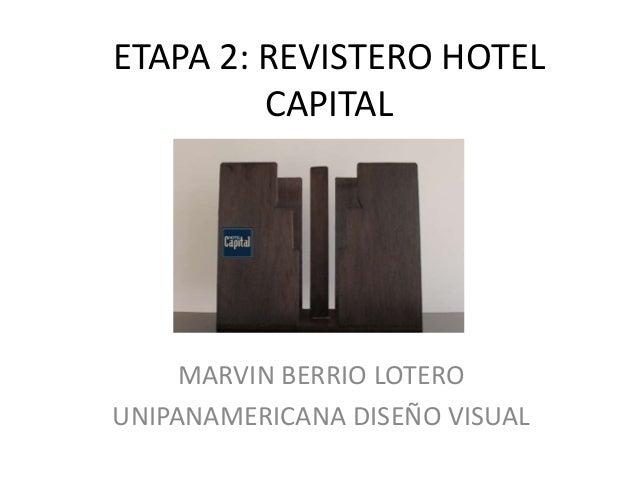 ETAPA 2: REVISTERO HOTEL         CAPITAL     MARVIN BERRIO LOTEROUNIPANAMERICANA DISEÑO VISUAL