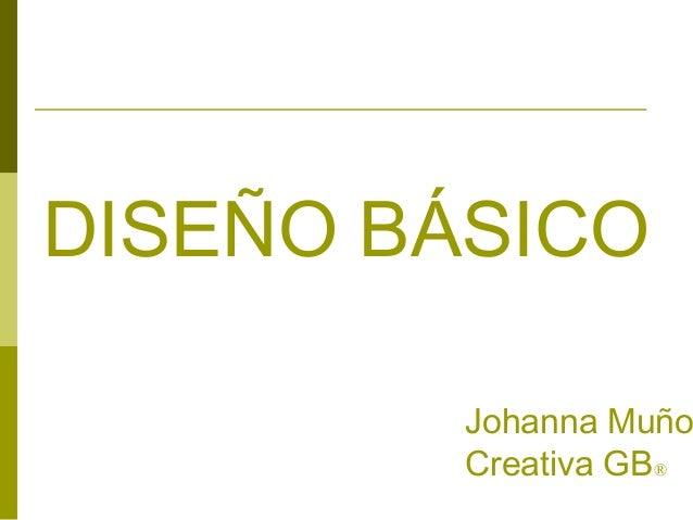 DISEÑO BÁSICOJohanna MuñoCreativa GB®