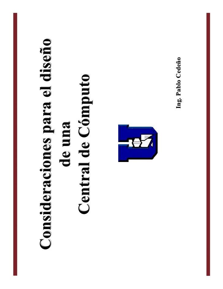 Consideraciones para el diseño            de una     Central de Cómputo                        Ing. Pablo Cedeño