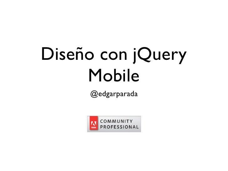 Diseño con jQuery     Mobile     @edgarparada