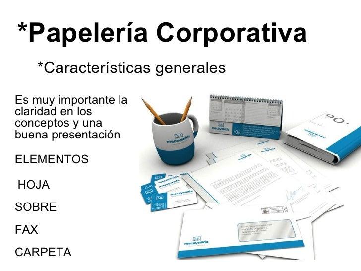 *Papelería Corporativa *Características generales Es muy importante la claridad en los conceptos y una buena presentación ...