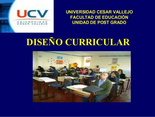 DISEÑO CURRICULARDISEÑO CURRICULAR UNIVERSIDAD CESAR VALLEJO FACULTAD DE EDUCACIÓN UNIDAD DE POST GRADO
