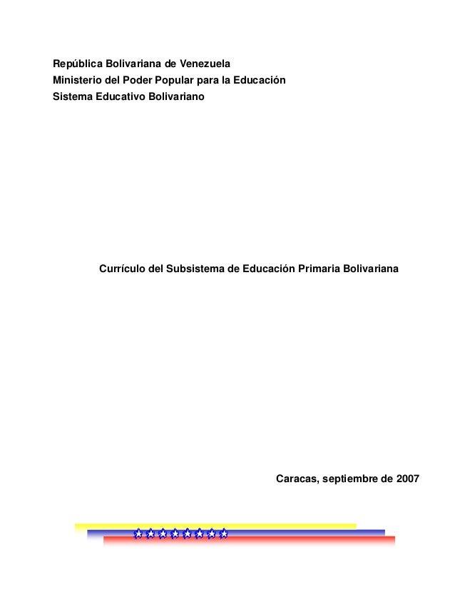 República Bolivariana de Venezuela  Ministerio del Poder Popular para la Educación  Sistema Educativo Bolivariano  Currícu...