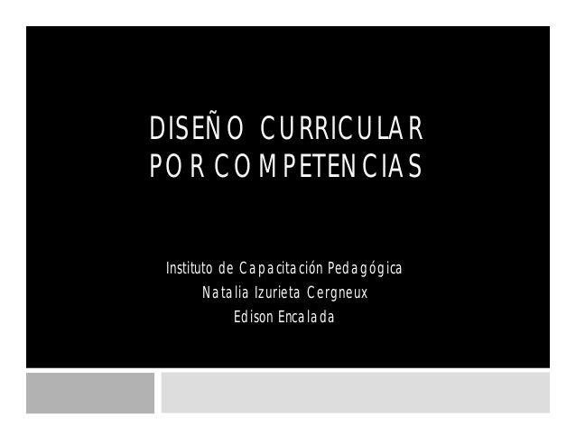 DISEÑO CURRICULAR POR COMPETENCIAS Instituto de Capacitación Pedagógica Natalia Izurieta Cergneux Edison Encalada