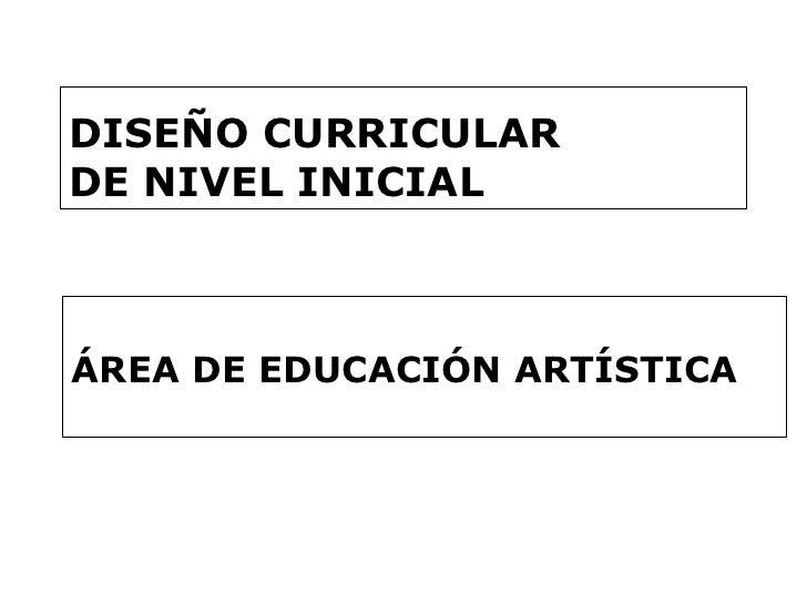 DISEÑO CURRICULAR  DE NIVEL INICIAL ÁREA DE EDUCACIÓN ARTÍSTICA