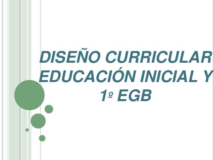DISEÑO CURRICULAREDUCACIÓN INICIAL Y      1º EGB