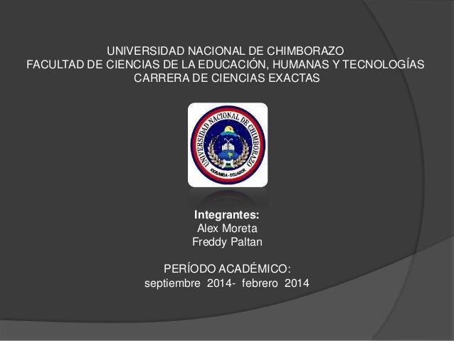 UNIVERSIDAD NACIONAL DE CHIMBORAZO FACULTAD DE CIENCIAS DE LA EDUCACIÓN, HUMANAS Y TECNOLOGÍAS CARRERA DE CIENCIAS EXACTAS...
