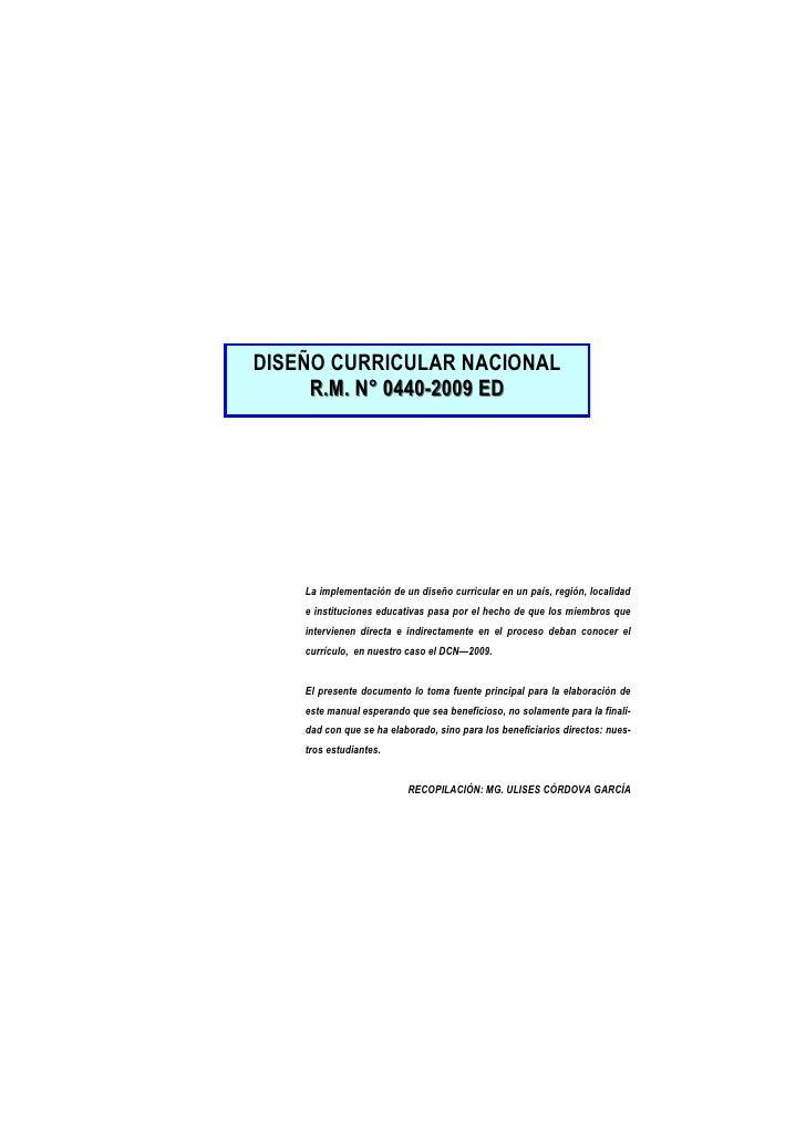 DISEÑO CURRICULAR NACIONAL     R.M. N° 0440-2009 ED    La implementación de un diseño curricular en un país, región, local...