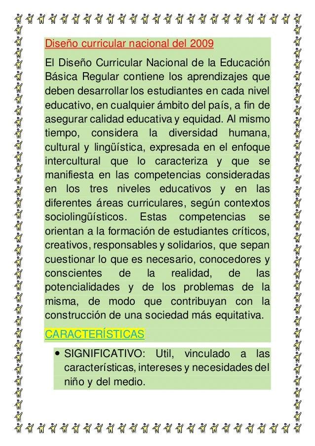 Diseño curricular nacional del 2009 El Diseño Curricular Nacional de la Educación Básica Regular contiene los aprendizajes...