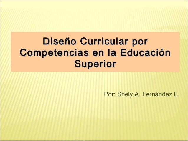Diseño Curricular porDiseño Curricular por Competencias en la EducaciónCompetencias en la Educación SuperiorSuperior Diseñ...