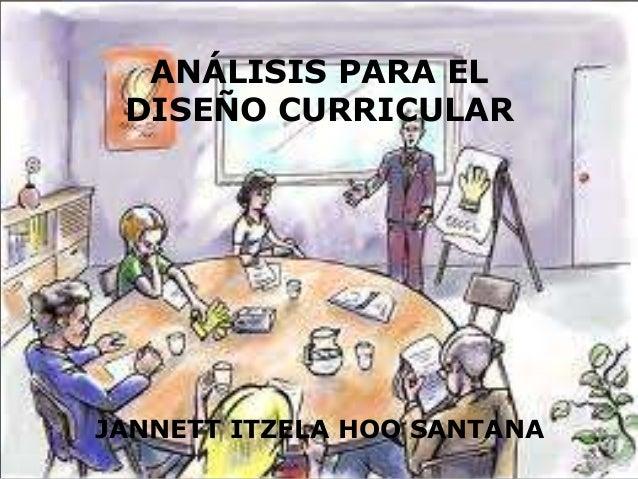ANÁLISIS PARA EL DISEÑO CURRICULAR  JANNETT ITZELA HOO SANTANA