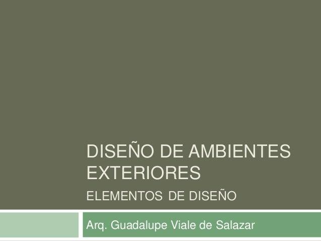 DISEÑO DE AMBIENTESEXTERIORESELEMENTOS DE DISEÑOArq. Guadalupe Viale de Salazar