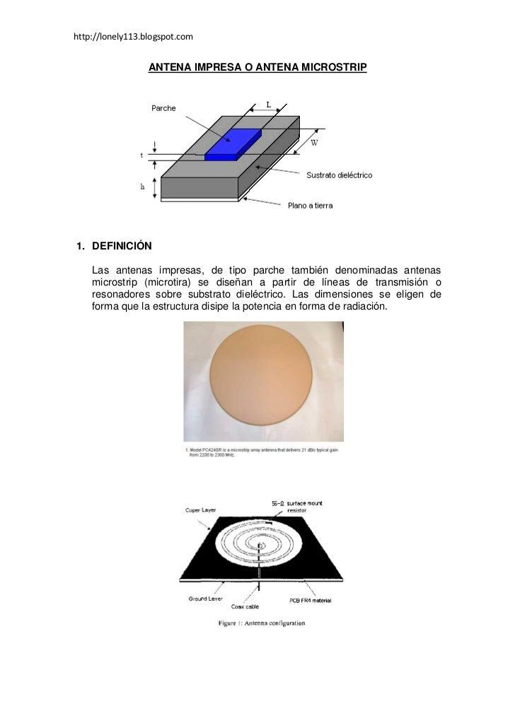 http://lonely113.blogspot.com                  ANTENA IMPRESA O ANTENA MICROSTRIP1. DEFINICIÓN    Las antenas impresas, de...